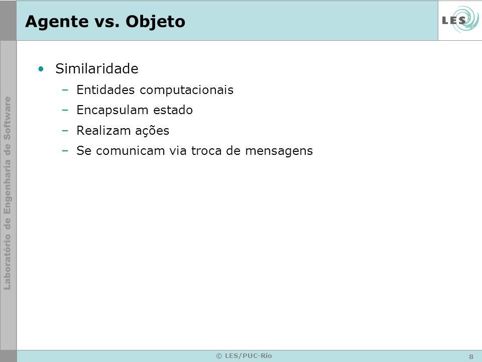 8 © LES/PUC-Rio Agente vs. Objeto Similaridade –Entidades computacionais –Encapsulam estado –Realizam ações –Se comunicam via troca de mensagens