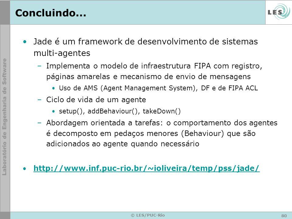 80 © LES/PUC-Rio Concluindo... Jade é um framework de desenvolvimento de sistemas multi-agentes –Implementa o modelo de infraestrutura FIPA com regist