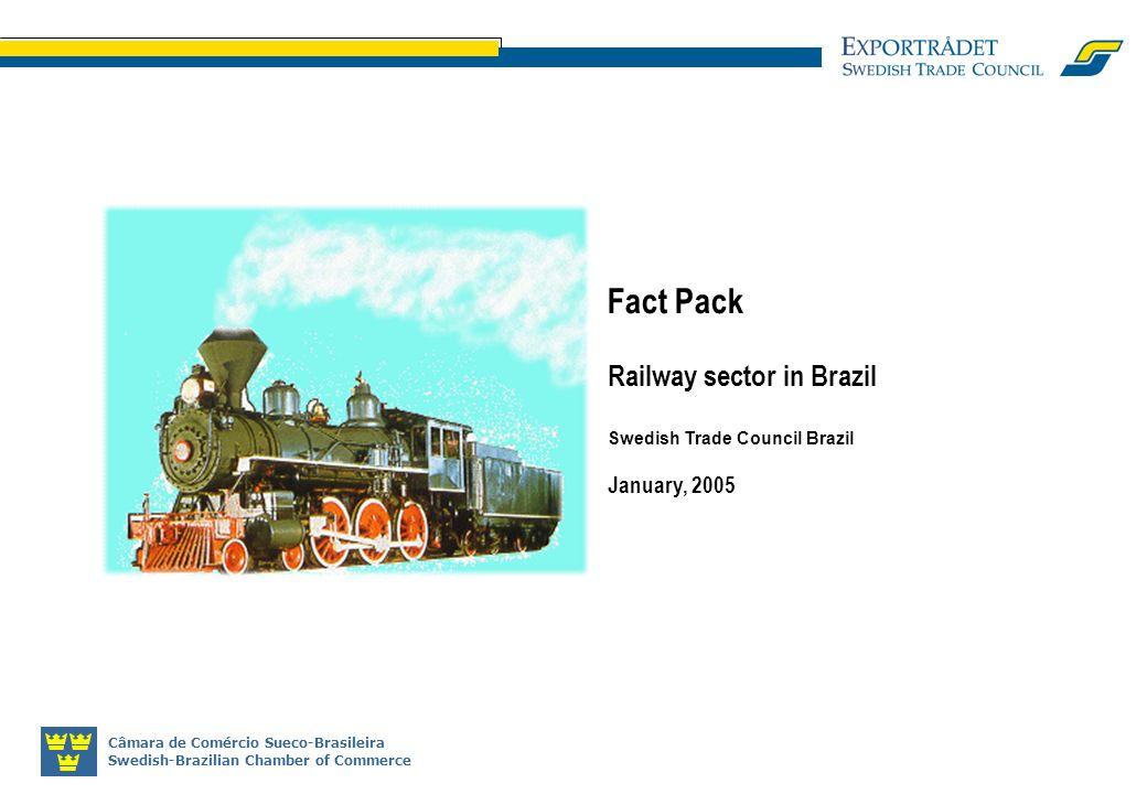 Câmara de Comércio Sueco-Brasileira Swedish-Brazilian Chamber of Commerce Fact Pack Railway sector in Brazil Swedish Trade Council Brazil January, 200