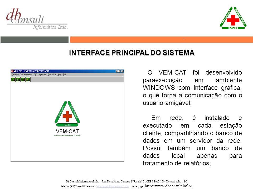 INTERFACE PRINCIPAL DO SISTEMA O VEM-CAT foi desenvolvido paraexecução em ambiente WINDOWS com interface gráfica, o que torna a comunicação com o usuário amigável; Em rede, é instalado e executado em cada estação cliente, compartilhando o banco de dados em um servidor da rede.