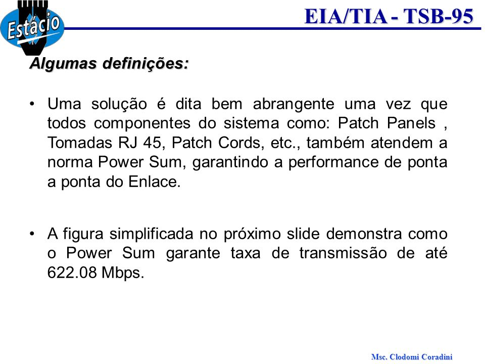 Msc. Clodomi Coradini EIA/TIA - TSB-95 Algumas definições: Uma solução é dita bem abrangente uma vez que todos componentes do sistema como: Patch Pane