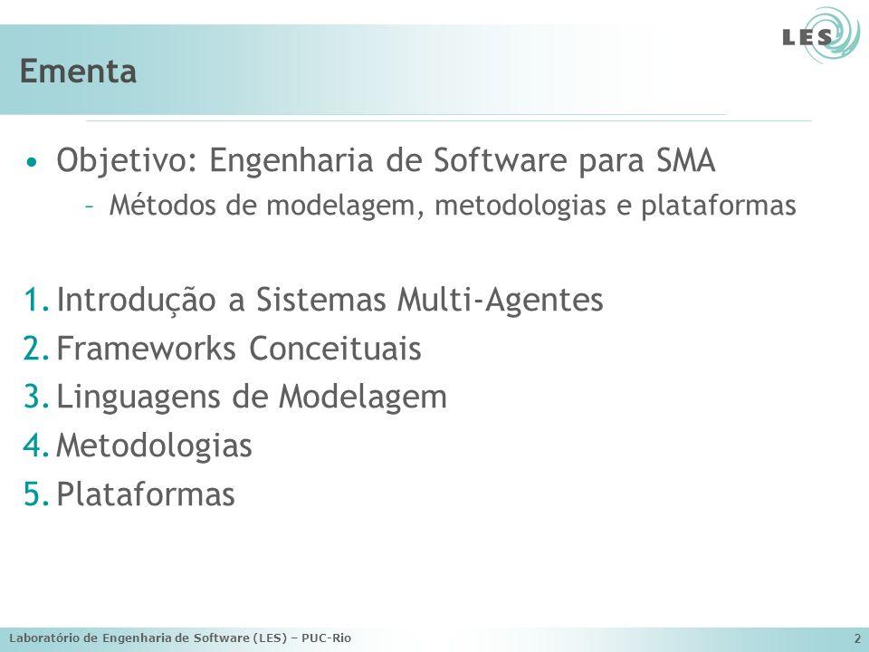 Laboratório de Engenharia de Software (LES) – PUC-Rio 2 Ementa Objetivo: Engenharia de Software para SMA –Métodos de modelagem, metodologias e platafo