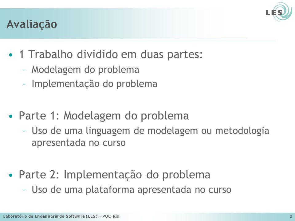 Laboratório de Engenharia de Software (LES) – PUC-Rio 4 Avaliação Todos os alunos farão o trabalho sobre o mesmo tema Trabalho pode ser feito em dupla Critério de avaliação: –Participação (P) –Parte 1 (T1) –Parte 2 (T2) –(T1 + T2)/2 + P = Média final