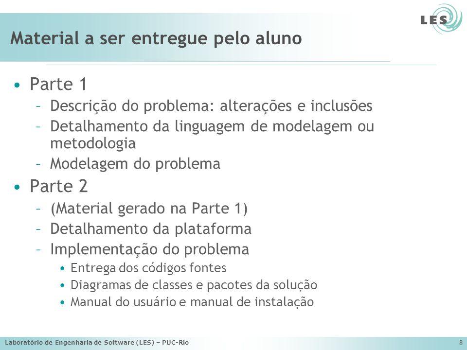 Laboratório de Engenharia de Software (LES) – PUC-Rio 8 Material a ser entregue pelo aluno Parte 1 –Descrição do problema: alterações e inclusões –Det