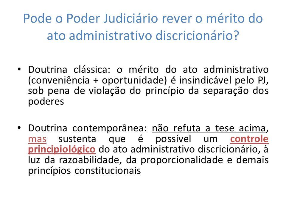 Doutrina clássica: o mérito do ato administrativo (conveniência + oportunidade) é insindicável pelo PJ, sob pena de violação do princípio da separação