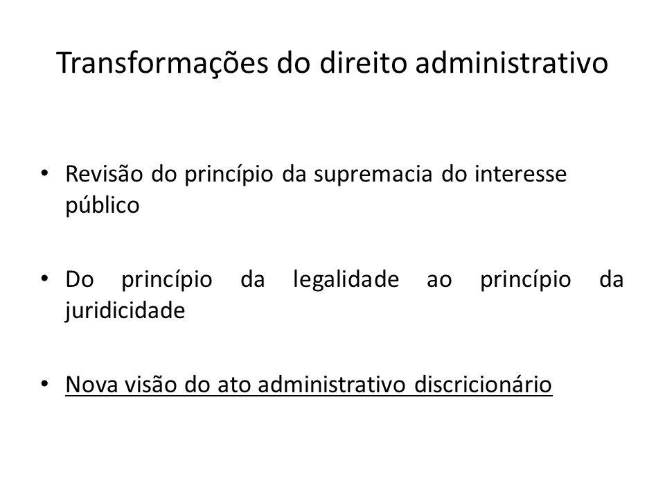Transformações do direito administrativo Revisão do princípio da supremacia do interesse público Do princípio da legalidade ao princípio da juridicida