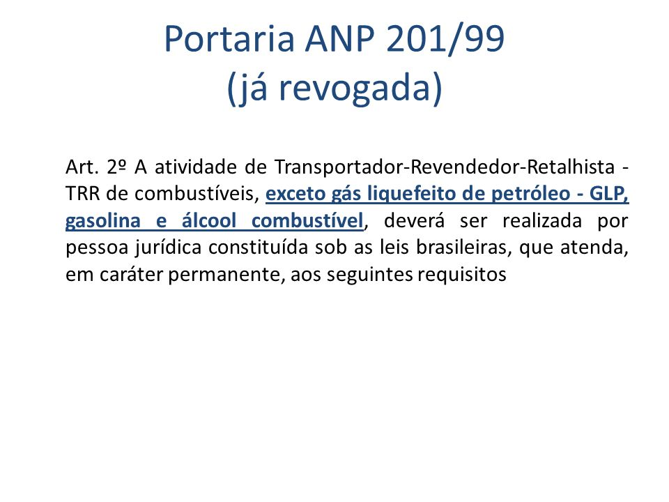 Portaria ANP 201/99 (já revogada) Art. 2º A atividade de Transportador-Revendedor-Retalhista - TRR de combustíveis, exceto gás liquefeito de petróleo