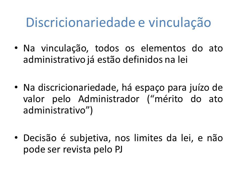 Discricionariedade e vinculação Na vinculação, todos os elementos do ato administrativo já estão definidos na lei Na discricionariedade, há espaço par