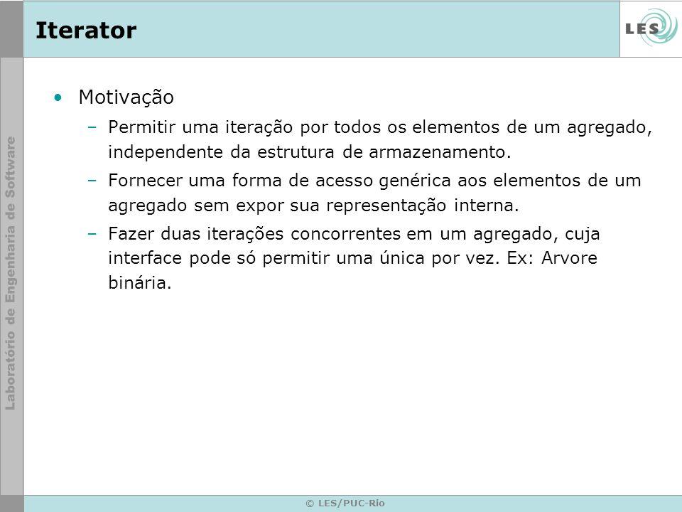 © LES/PUC-Rio Iterator Motivação –Permitir uma iteração por todos os elementos de um agregado, independente da estrutura de armazenamento. –Fornecer u