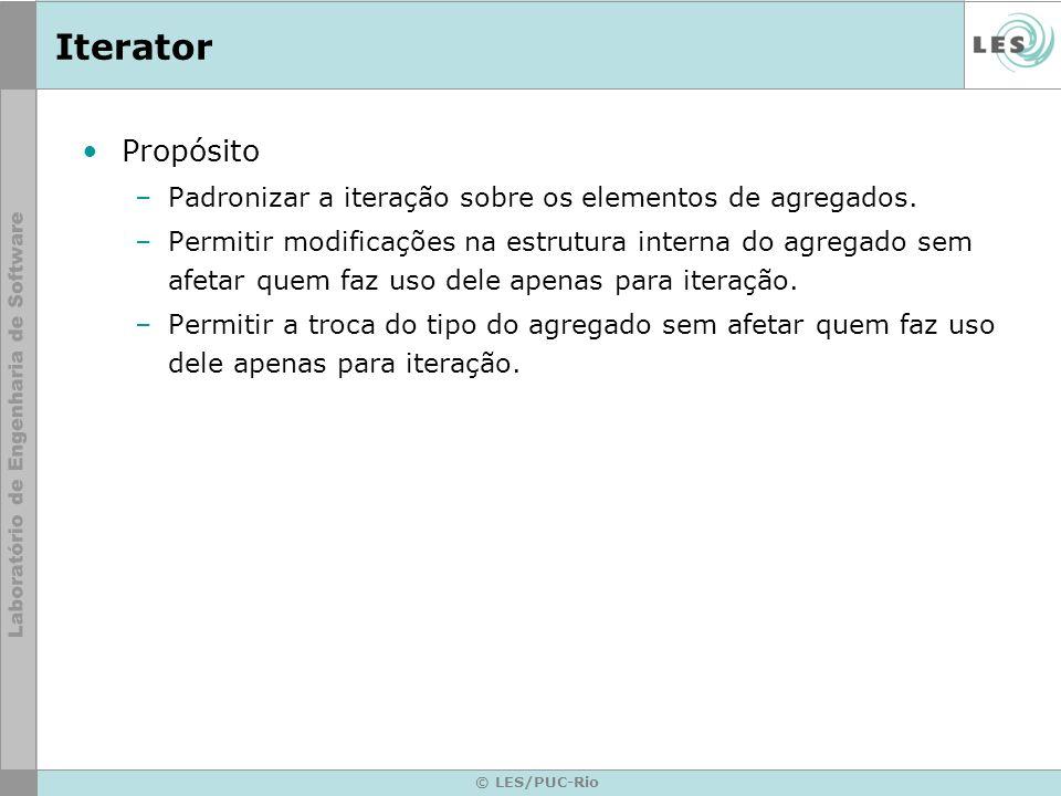 © LES/PUC-Rio Iterator Propósito –Padronizar a iteração sobre os elementos de agregados. –Permitir modificações na estrutura interna do agregado sem a