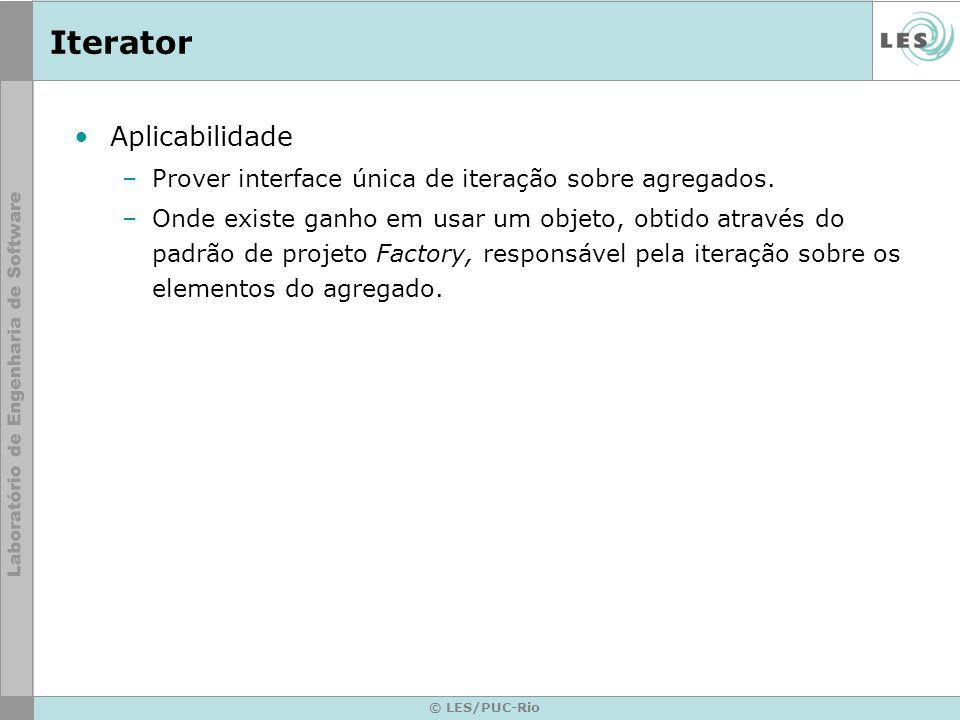 © LES/PUC-Rio Iterator Aplicabilidade –Prover interface única de iteração sobre agregados. –Onde existe ganho em usar um objeto, obtido através do pad