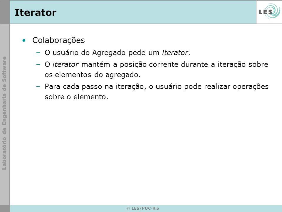 © LES/PUC-Rio Iterator Colaborações –O usuário do Agregado pede um iterator. –O iterator mantém a posição corrente durante a iteração sobre os element