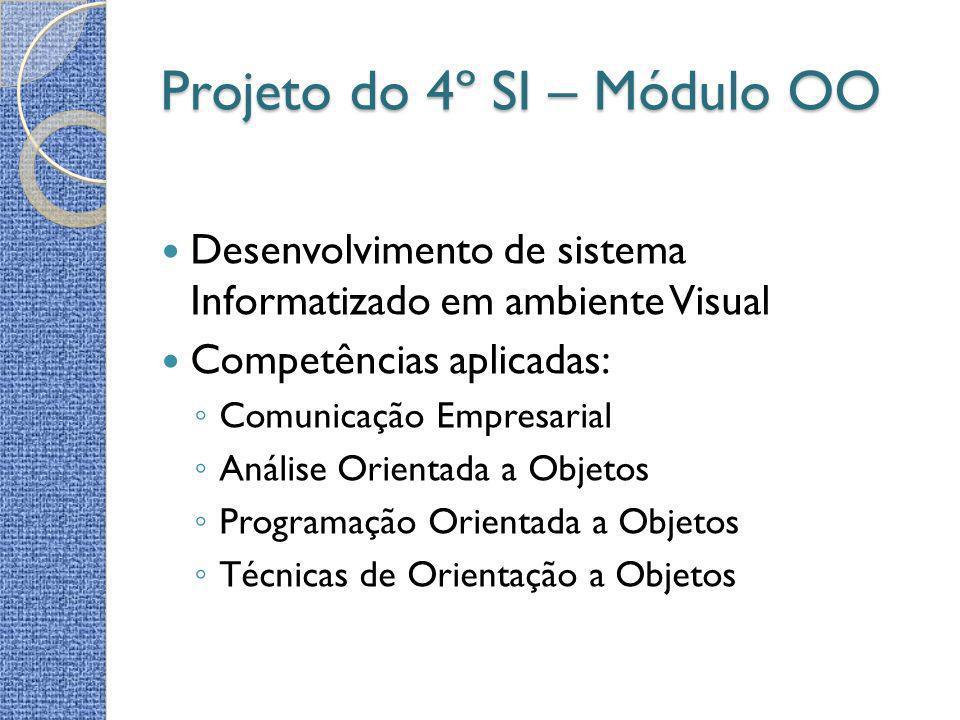 Projeto do 4º SI – Módulo OO Desenvolvimento de sistema Informatizado em ambiente Visual Competências aplicadas: Comunicação Empresarial Análise Orien