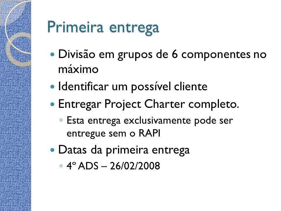 Primeira entrega Divisão em grupos de 6 componentes no máximo Identificar um possível cliente Entregar Project Charter completo. Esta entrega exclusiv