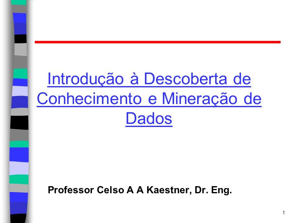 1 Introdução à Descoberta de Conhecimento e Mineração de Dados Professor Celso A A Kaestner, Dr. Eng.