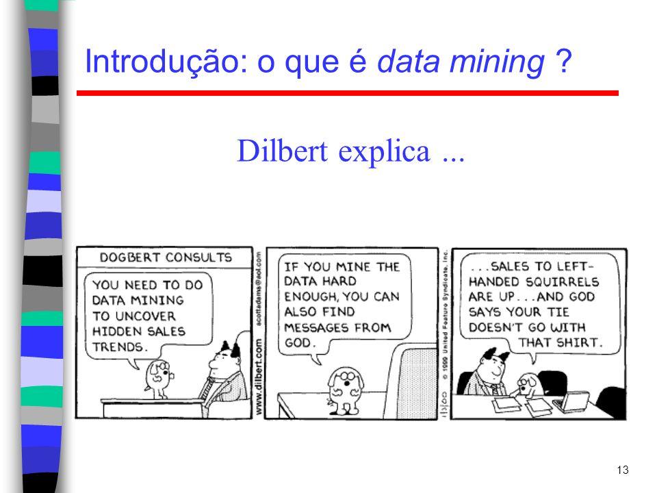 13 Introdução: o que é data mining ? Dilbert explica...