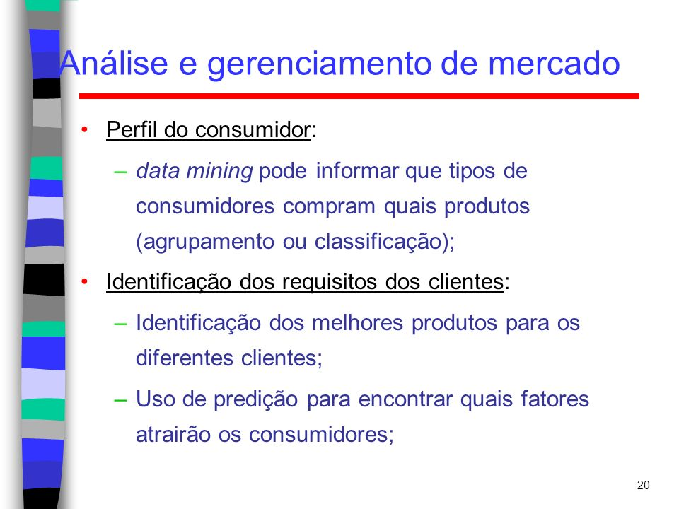 20 Análise e gerenciamento de mercado Perfil do consumidor: –data mining pode informar que tipos de consumidores compram quais produtos (agrupamento o
