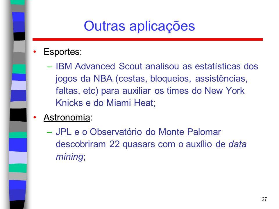 27 Outras aplicações Esportes: –IBM Advanced Scout analisou as estatísticas dos jogos da NBA (cestas, bloqueios, assistências, faltas, etc) para auxil