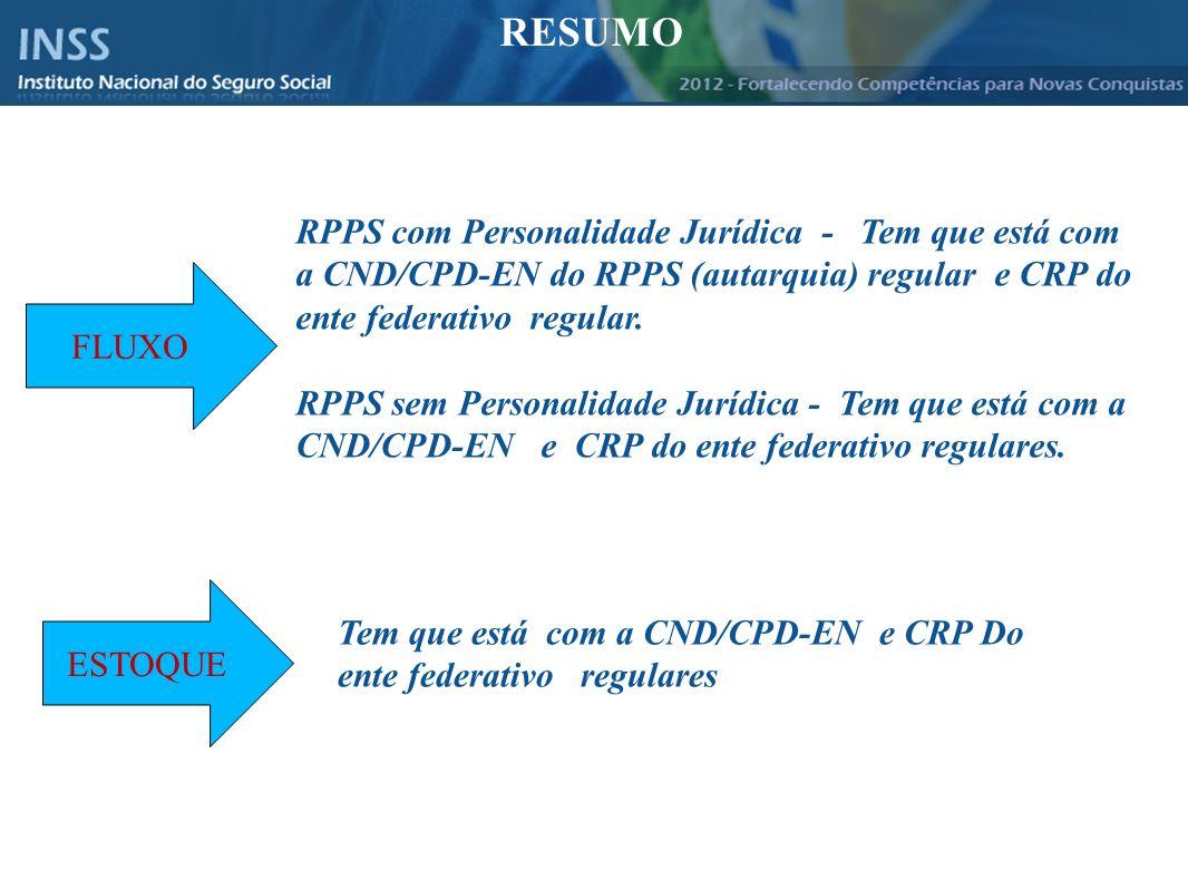 Instituto Nacional do Seguro Social - INSS RESUMO RPPS com Personalidade Jurídica - Tem que está com a CND/CPD-EN do RPPS (autarquia) regular e CRP do