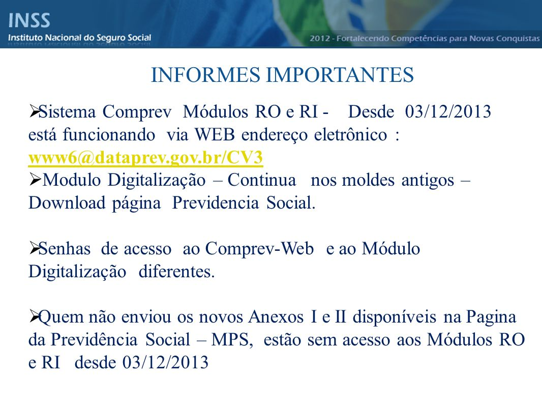 Instituto Nacional do Seguro Social - INSS INFORMES IMPORTANTES Sistema Comprev Módulos RO e RI - Desde 03/12/2013 está funcionando via WEB endereço e