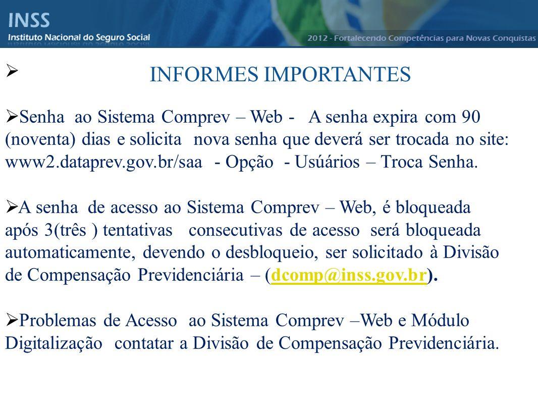 Instituto Nacional do Seguro Social - INSS INFORMES IMPORTANTES Senha ao Sistema Comprev – Web - A senha expira com 90 (noventa) dias e solicita nova