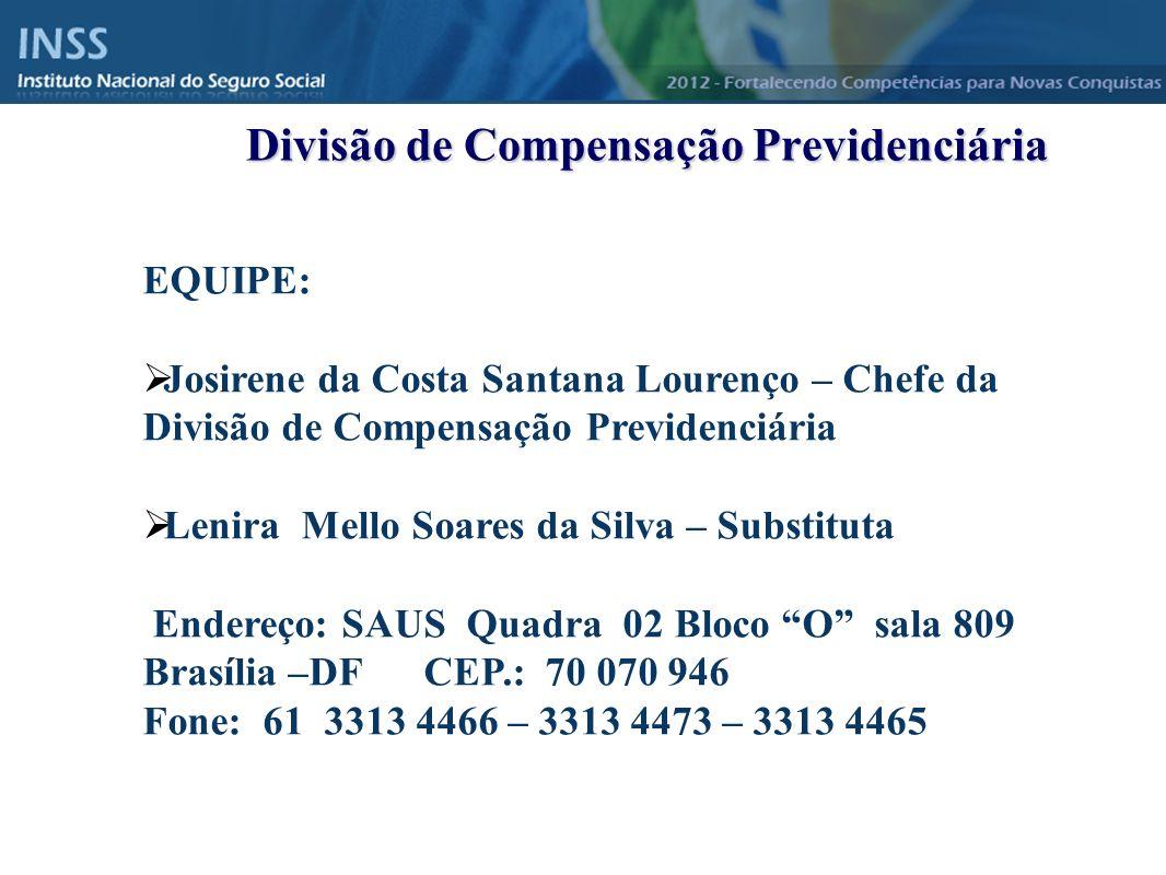 Instituto Nacional do Seguro Social - INSS Divisão de Compensação Previdenciária EQUIPE: Josirene da Costa Santana Lourenço – Chefe da Divisão de Comp