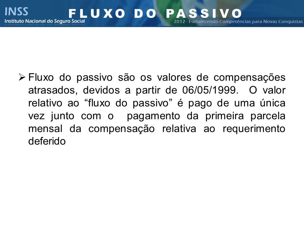 Instituto Nacional do Seguro Social - INSS Fluxo do passivo são os valores de compensações atrasados, devidos a partir de 06/05/1999. O valor relativo