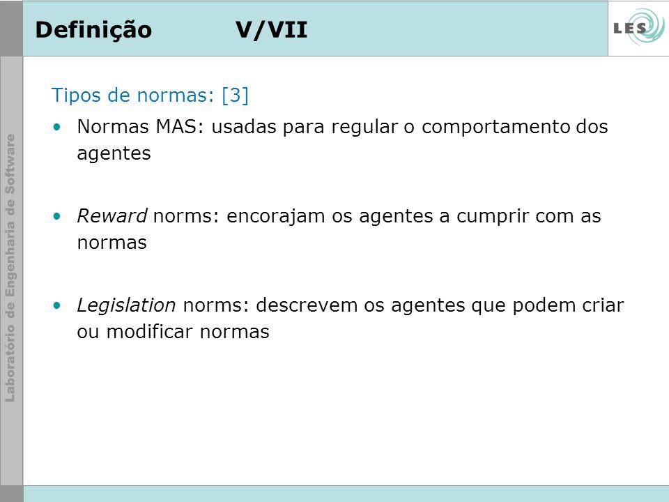 DefiniçãoV/VII Tipos de normas: [3] Normas MAS: usadas para regular o comportamento dos agentes Reward norms: encorajam os agentes a cumprir com as no