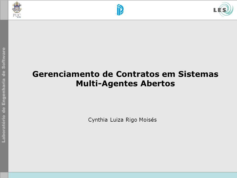Gerenciamento de Contratos em Sistemas Multi-Agentes Abertos Cynthia Luiza Rigo Moisés