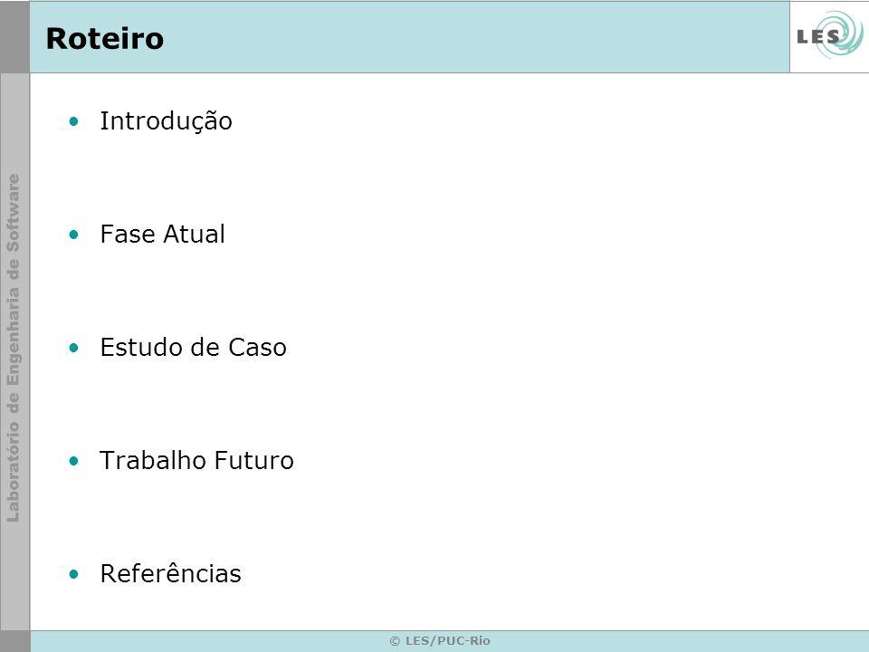 © LES/PUC-Rio Roteiro Introdução Fase Atual Estudo de Caso Trabalho Futuro Referências