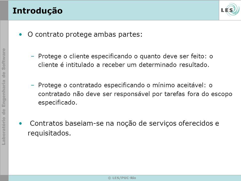 © LES/PUC-Rio Introdução O contrato protege ambas partes: –Protege o cliente especificando o quanto deve ser feito: o cliente é intitulado a receber um determinado resultado.