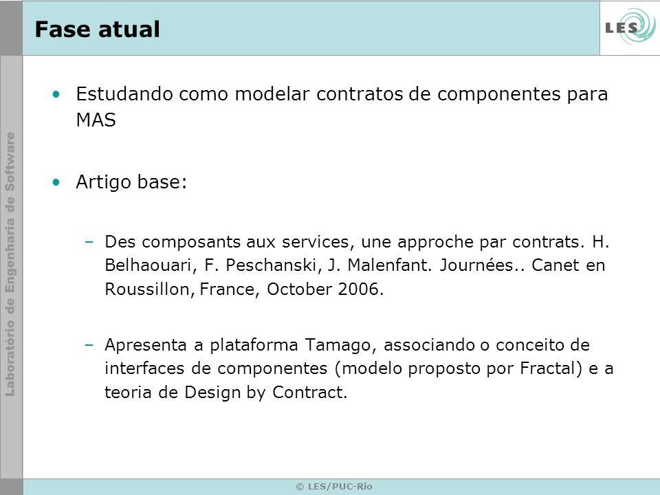 © LES/PUC-Rio Fase atual Estudando como modelar contratos de componentes para MAS Artigo base: –Des composants aux services, une approche par contrats.