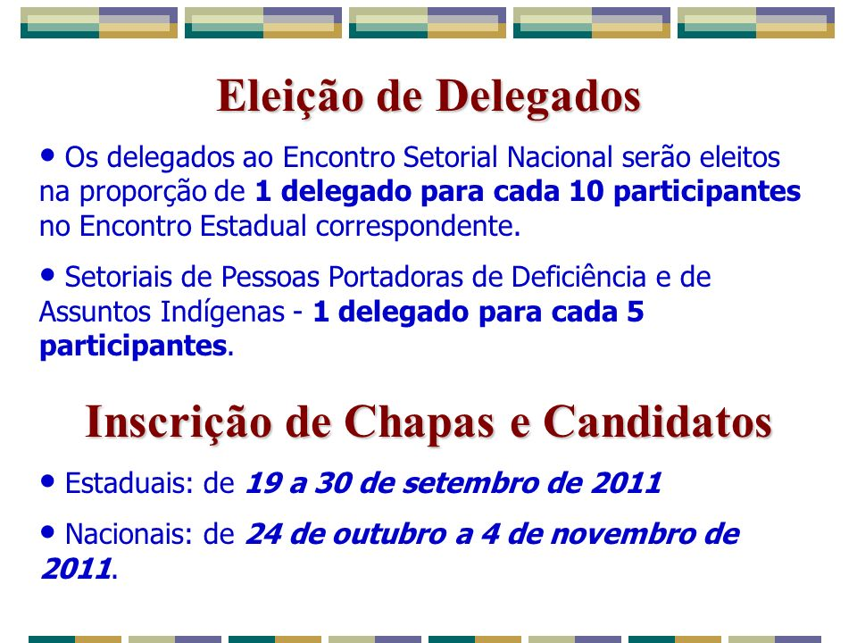 Eleição de Delegados Os delegados ao Encontro Setorial Nacional serão eleitos na proporção de 1 delegado para cada 10 participantes no Encontro Estadual correspondente.