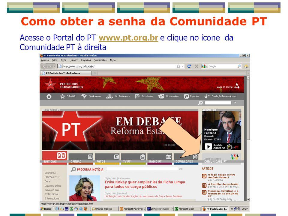Acesse o Portal do PT www.pt.org.br e clique no ícone da Comunidade PT à direitawww.pt.org.br