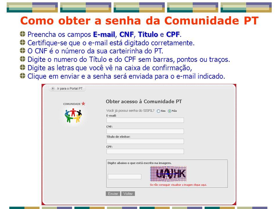 Como obter a senha da Comunidade PT E-mailCNFTituloCPF Preencha os campos E-mail, CNF, Titulo e CPF.