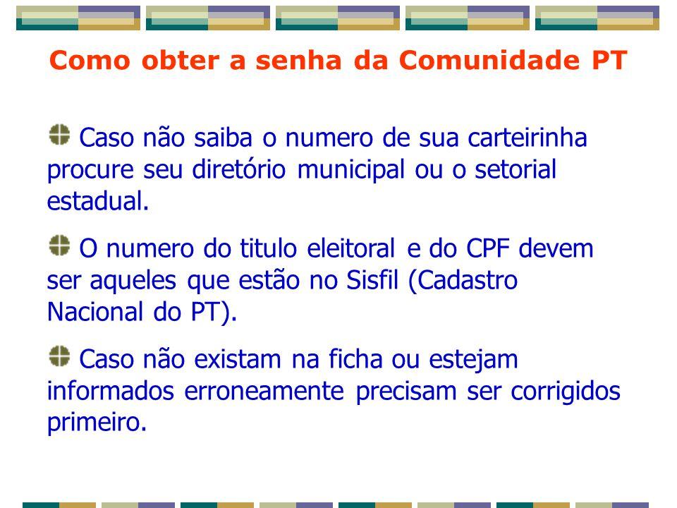 Como obter a senha da Comunidade PT Caso não saiba o numero de sua carteirinha procure seu diretório municipal ou o setorial estadual.