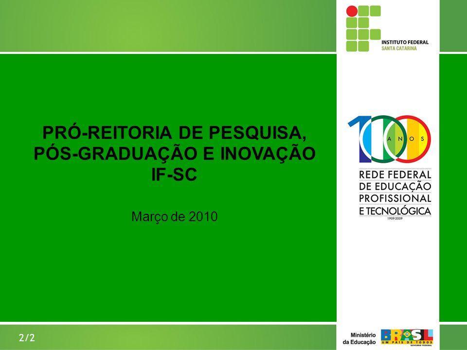 PRÓ-REITORIA DE PESQUISA, PÓS-GRADUAÇÃO E INOVAÇÃO IF-SC Março de 2010 2/2