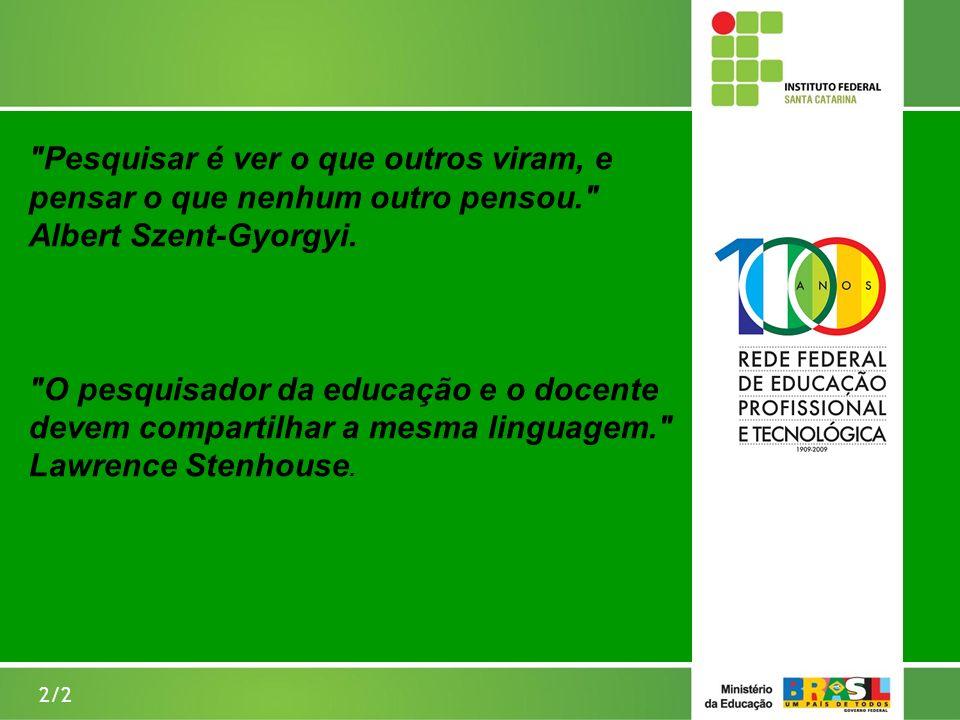2/2 Pesquisar é ver o que outros viram, e pensar o que nenhum outro pensou. Albert Szent-Gyorgyi.