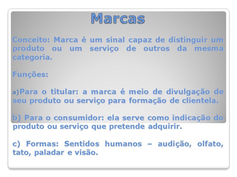 Conceito: Marca é um sinal capaz de distinguir um produto ou um serviço de outros da mesma categoria.