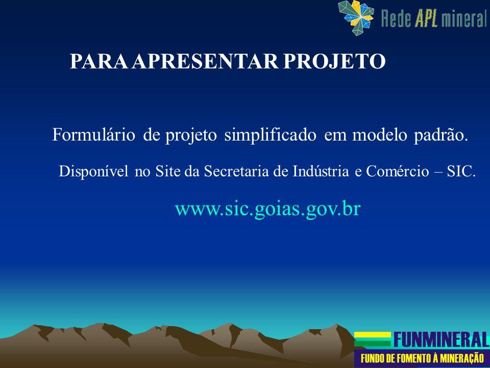 Formulário de projeto simplificado em modelo padrão. Disponível no Site da Secretaria de Indústria e Comércio – SIC. www.sic.goias.gov.br PARA APRESEN