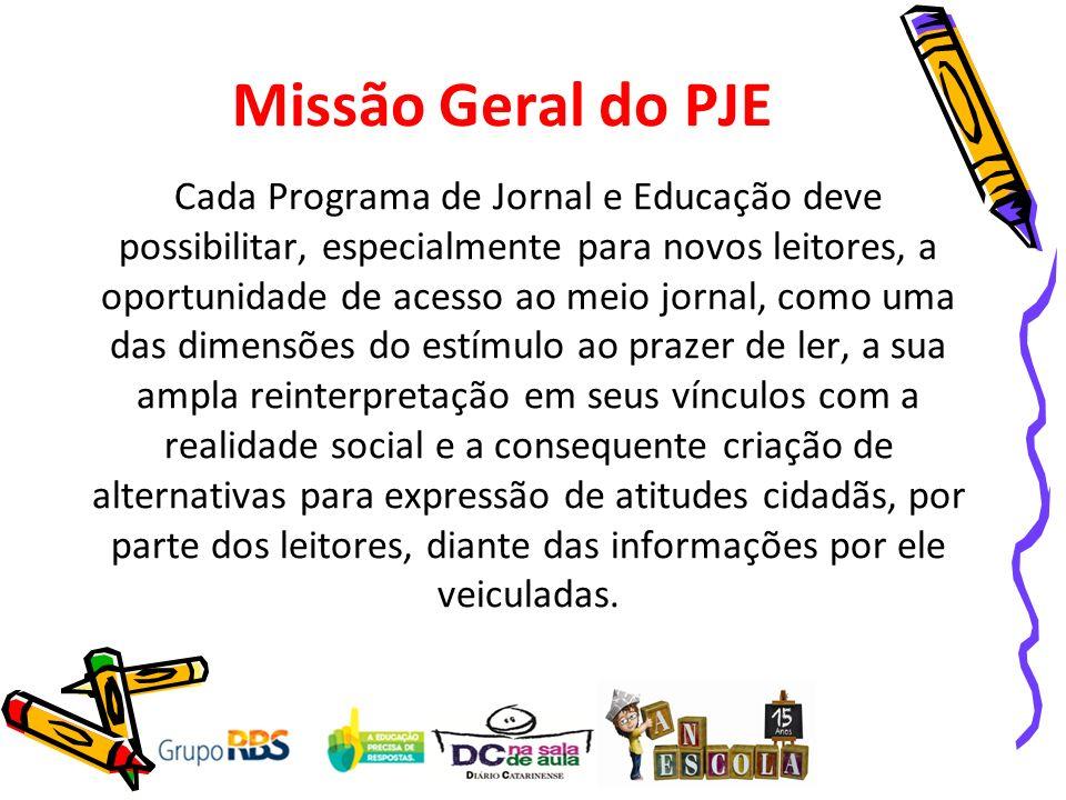 Missão Geral do PJE Cada Programa de Jornal e Educação deve possibilitar, especialmente para novos leitores, a oportunidade de acesso ao meio jornal,