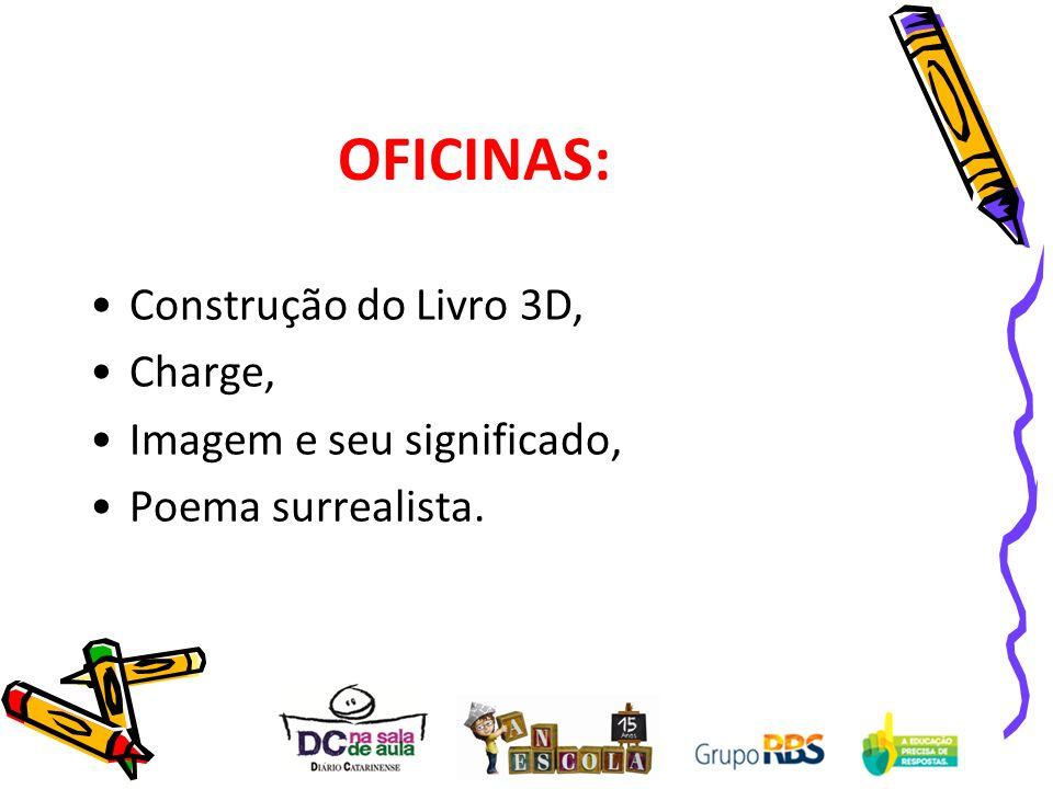 OFICINAS: Construção do Livro 3D, Charge, Imagem e seu significado, Poema surrealista.