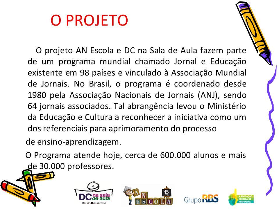 O PROJETO O projeto AN Escola e DC na Sala de Aula fazem parte de um programa mundial chamado Jornal e Educação existente em 98 países e vinculado à A