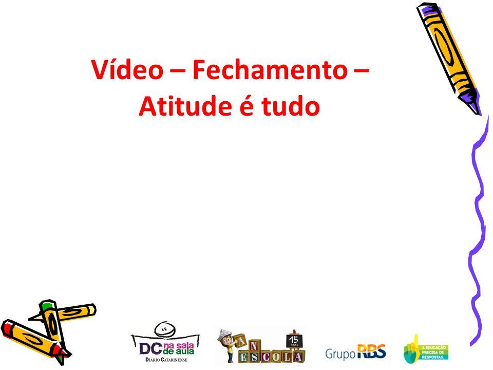 Vídeo – Fechamento – Atitude é tudo