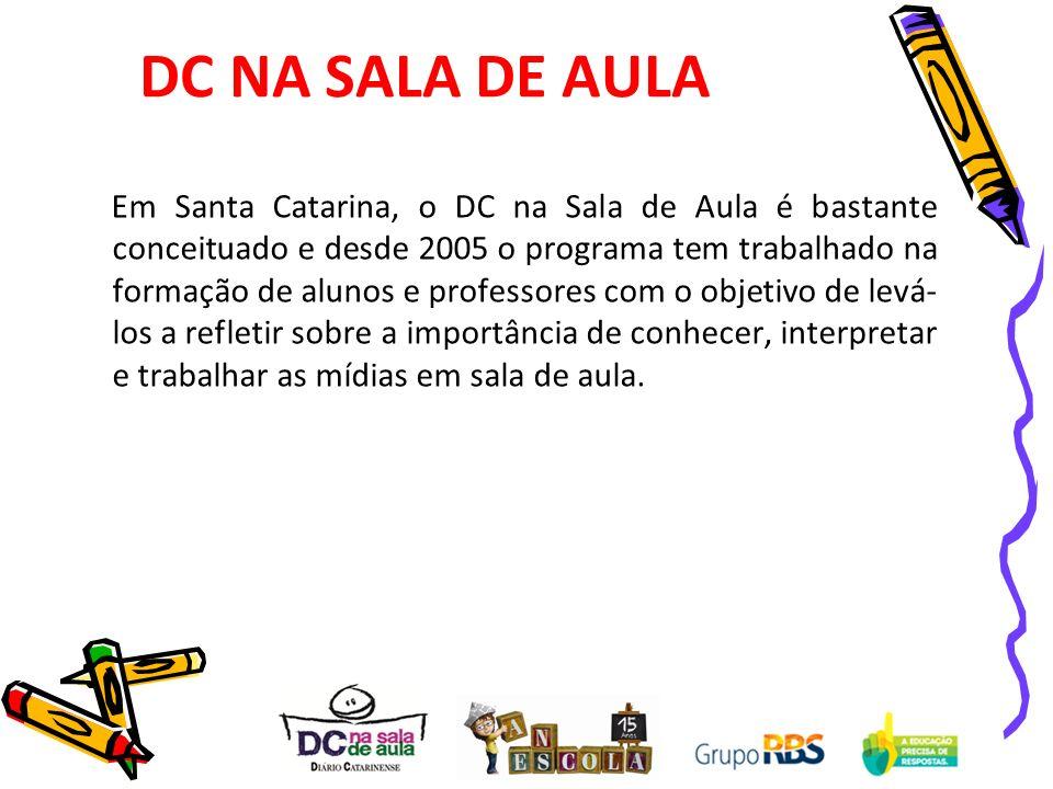 DC NA SALA DE AULA Em Santa Catarina, o DC na Sala de Aula é bastante conceituado e desde 2005 o programa tem trabalhado na formação de alunos e profe