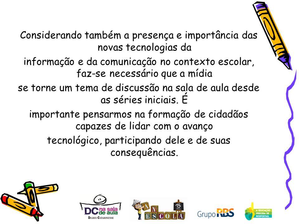 Considerando também a presença e importância das novas tecnologias da informação e da comunicação no contexto escolar, faz-se necessário que a mídia s