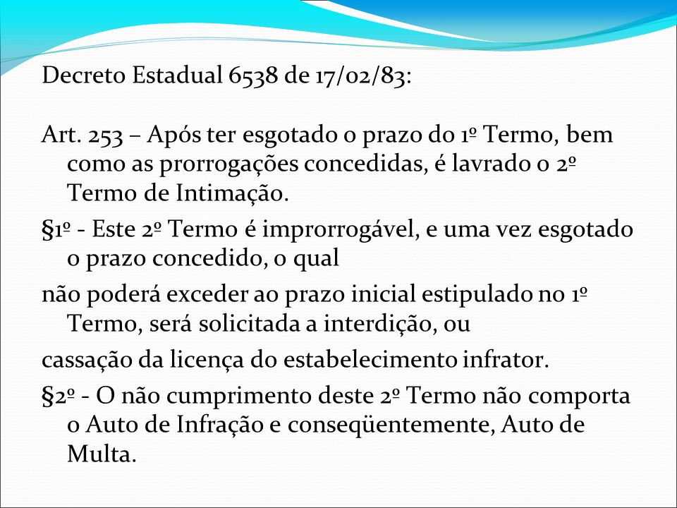 1)Licenciamento Anual -em SG: dar entrada até 30 de abril de cada ano 2) Denúncias 3) Rotinas - Fazer a vistoria...
