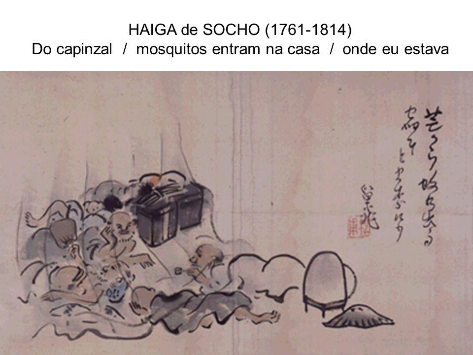 HAIGA de SOCHO (1761-1814) Do capinzal / mosquitos entram na casa / onde eu estava