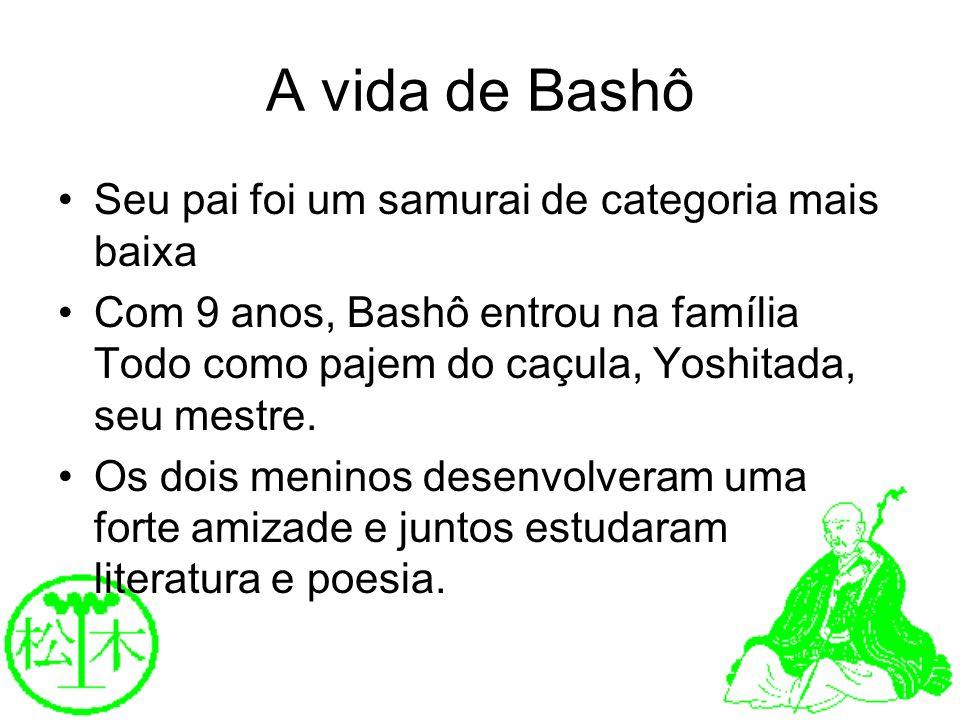 A vida de Bashô Seu pai foi um samurai de categoria mais baixa Com 9 anos, Bashô entrou na família Todo como pajem do caçula, Yoshitada, seu mestre. O