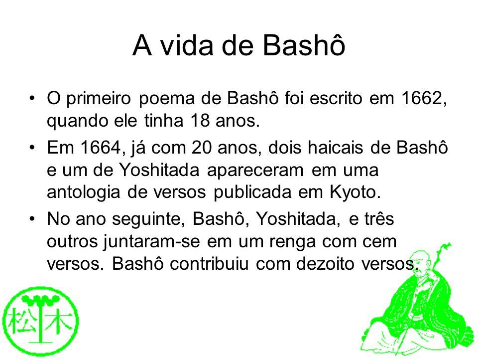 A vida de Bashô O primeiro poema de Bashô foi escrito em 1662, quando ele tinha 18 anos. Em 1664, já com 20 anos, dois haicais de Bashô e um de Yoshit
